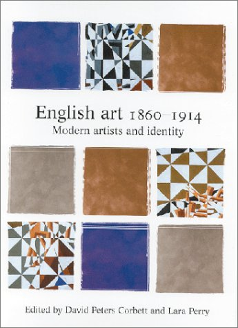 English Art, 1860-1914: Modern Artists and Identity (Issues in Art History Series)