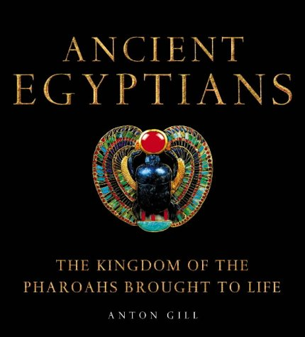 Ancient Egyptians: The Kingdom of the Pharaohs Brought to Life PDF