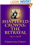 Shattered Crowns: The Betrayal (Shattered Crowns Trilogy Book 3)