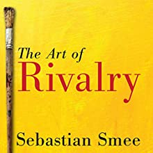 The Art of Rivalry: Four Friendships, Betrayals, and Breakthroughs in Modern Art Audiobook by Sebastian Smee Narrated by Bob Souer