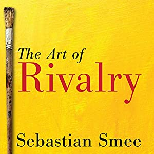 The Art of Rivalry: Four Friendships, Betrayals, and Breakthroughs in Modern Art Audiobook