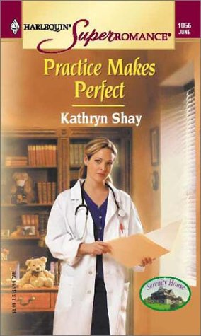 Practice Makes Perfect: Serenity House (Harlequin Superromance No. 1066), Kathryn Shay