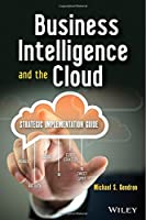 Business Intelligence and the Cloud: Strategic Implementation Guide Front Cover