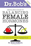 By Robert DeMaria - Dr Bobs Drugless Guide to Balancing Female Hormones: 2nd Edition (2nd Revised edition) (6/19/10)