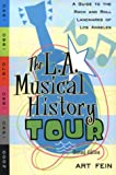 The L. A. Musical History Tour: A Guide to the Rock 'n' Roll Landmarks of Los Angeles (1880985578) by Art Fein