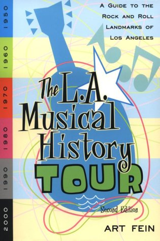 The L. A. Musical History Tour: A Guide To The Rock 'N' Roll Landmarks Of Los Angeles