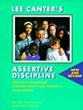 Assertive Discipline--New and Revised: Positive Behavior Management for Today's Classroom (0939007452) by Canter, Lee