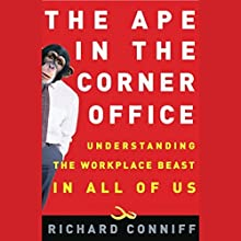 The Ape in the Corner Office: Understanding the Workplace Beast in All of Us Audiobook by Richard Conniff Narrated by Don Leslie