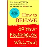 How to Behave So Your Preschooler Will, Too! ~ Sal Severe