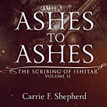 Ashes to Ashes: The Scribing of Ishitar, Book 2 (       UNABRIDGED) by Carrie F. Shepherd Narrated by Josh Richardson