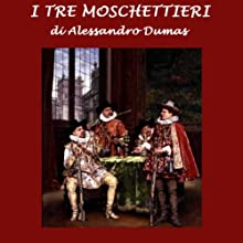 I tre Moschettieri [The Three Musketeers] (       UNABRIDGED) by Alexandre Dumas Narrated by Silvia Cecchini