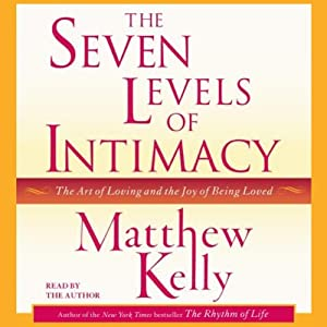 The Seven Levels of Intimacy: The Art of Loving and the Joy of Being Loved | [Matthew Kelly]