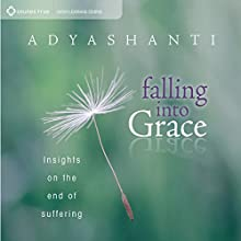 Falling into Grace: Insights on the End of Suffering Audiobook by  Adyashanti Narrated by  Adyashanti