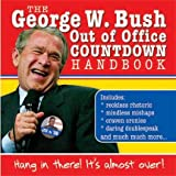 The George W. Bush Out of Office Countdown Handbook: Hang in There! It's Almost Over! ~ Inc. Sourcebooks