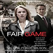Fair Game: My Life as a Spy, My Betrayal by the White House | [Valerie Plame Wilson]