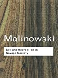 Sex and Repression in Savage Society (Routledge Classics) (0415255546) by Malinowski, Bronislaw