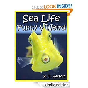 Sea Life Funny & Weird Marine Animals - Learn with Amazing Photos and Facts About Ocean Marine Sea Animals. (Funny & Weird Animals Series)