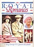 Royal Romances  King George VI and Queen Elizabeth  1  The Love Affair That Shaped History