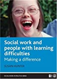 Social Work and People With Learning Difficulties: Making a difference (Social Work in Practice) (1861348789) by Hunter, Susan