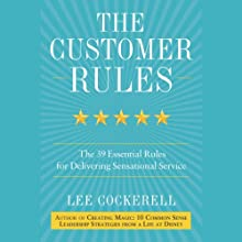 The Customer Rules: The 39 Essential Rules for Delivering Sensational Service Audiobook by Lee Cockerell Narrated by Lee Cockerell