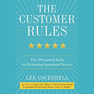 The Customer Rules: The 39 Essential Rules for Delivering Sensational Service | [Lee Cockerell]