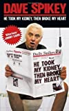 He Took My Kidney, Then Broke My Heart by Spikey, Dave published by Michael O'Mara (2009)