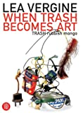 When Trash Becomes Art: Trash Rubbish Mongo (Skira Paperbacks) (8876247289) by Vergine, Lea
