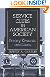Service Clubs in American Society: Ro...