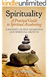 Spirituality: A Practical Guide to Spiritual Awakening: A Journey of Self-Awareness and Spiritual Growth (Mind and Well-Being Book 1) (English Edition)