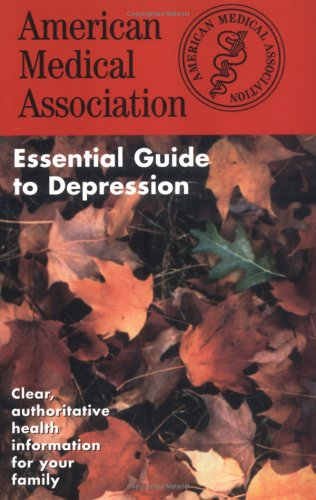 The American Medical Association Essential Guide to Depression (The American Medical Association Essential Guides Series), AMA