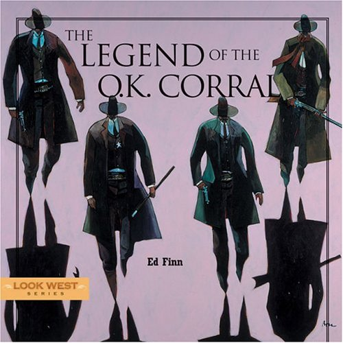 The Legend of the O.K. Corral (Look West Series, OK Corral), Ed Finn