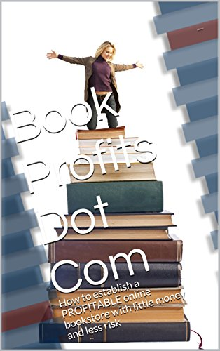 Book Profits Dot Com: How to establish a PROFITABLE online bookstore with little money and less risk PDF