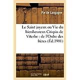 Le Saint joyeux ou Vie du bienheureux Crispin de Viterbe : de l'Ordre des frères mineurs capucins