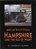 David Fereday Glenn More Last Days of Steam in Hampshire and the Isle of Wight (Transport/Railway)