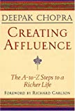 Creating Affluence: The A-To-Z Steps to a Richer Life (1878424343) by Chopra, Deepak