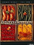 Ingredienzen: Das große Buch der Zutaten