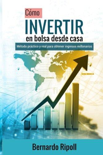 Como invertir en bolsa desde casa: Metodo practico y real para obtener ingresos millonarios  [Ripoll, Bernardo] (Tapa Blanda)