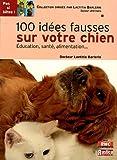 echange, troc Laetitia Barlerin - 100 idées fausses sur votre chien
