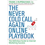 The Never Cold Call Again Online Playbook: The Definitive Guide to Internet Marketing Success ~ Frank J. Rumbauskas Jr.