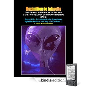 Part 1: The Grays, Alien Abductions and Genetic Creation of Humans Hybrids Race: Secret US - Extraterrestrials Operations. Hybrids Habitats and Way of Life.4th  Edition, (Aliens and hybrids among us)