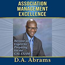 Association Management Excellence: Become an Expert by Preparing for the CAE EXAM (       UNABRIDGED) by D.A. Abrams Narrated by Jack Chekijian