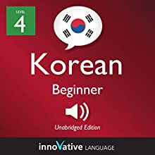 Learn Korean - Level 4: Beginner Korean, Volume 1: Lessons 1-25 Lecture by  Innovative Language Learning LLC Narrated by  KoreanClass101.com