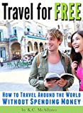 Travel for Free: How to Travel Around the World Without Spending Money