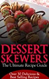 Dessert Skewers: The Ultimate Recipe Guide - Over 30 Delicious Recipes