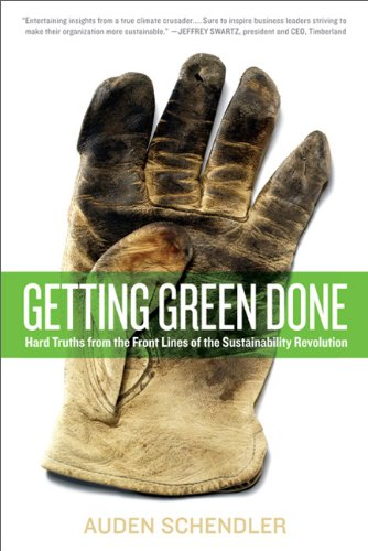 Getting Green Done: Hard Truths from the Front Lines of the Sustainability Revolution: Auden Schendler: Amazon.com: Books