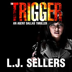 The Trigger: An Agent Dallas Thriller | [L.J. Sellers]