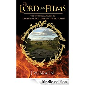 The Lord of the Films: The Unofficial Guide to Tolkien's Middle-Earth on the Big Screen