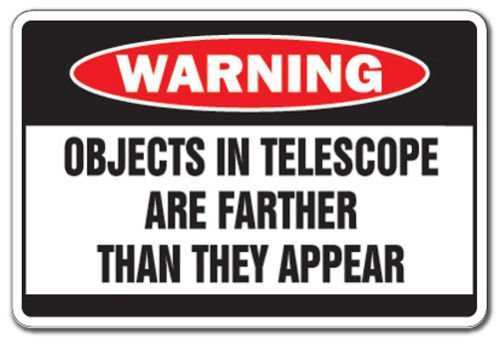 Objects In Telescope Are Farther Than They Appear 10X14 Osha Metal Aluminum Sign