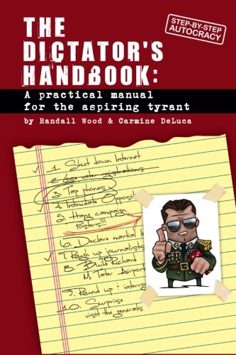 Dictator's Handbook: A Practical Manual for the Aspiring Tyrant PDF