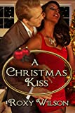 A Christmas Kiss: BWWM Interracial Romance (Holiday Happiness Book 1)